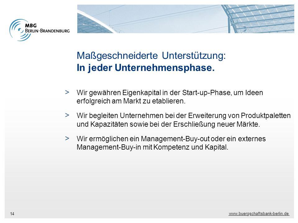 www.buergschaftsbank-berlin.de 14 Maßgeschneiderte Unterstützung: In jeder Unternehmensphase. > Wir gewähren Eigenkapital in der Start-up-Phase, um Id