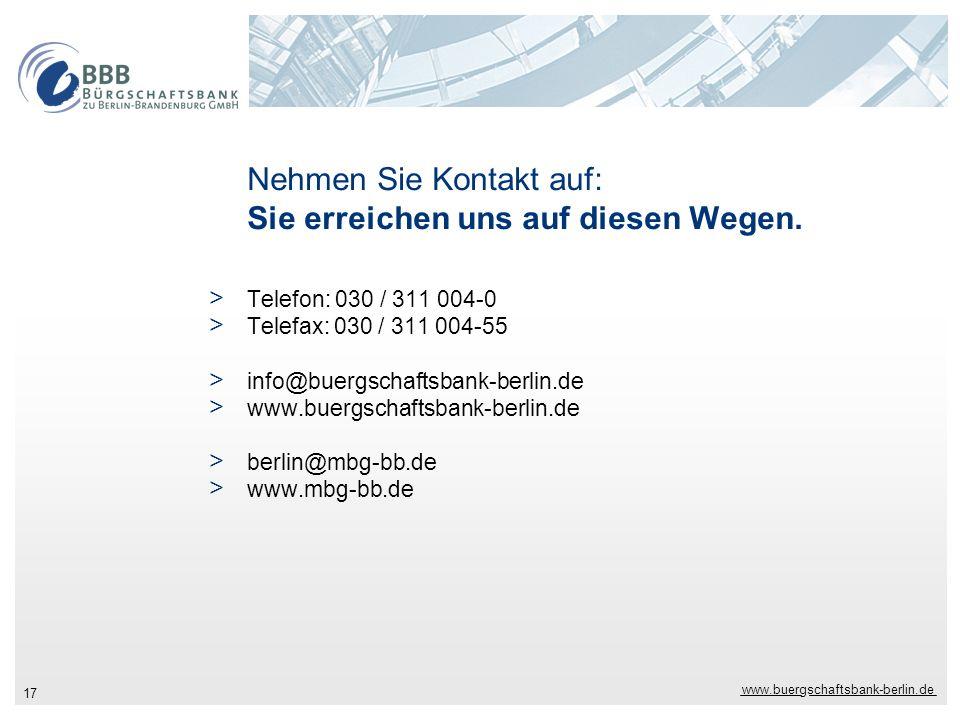 www.buergschaftsbank-berlin.de 17 Nehmen Sie Kontakt auf: Sie erreichen uns auf diesen Wegen. > Telefon: 030 / 311 004-0 > Telefax: 030 / 311 004-55 >