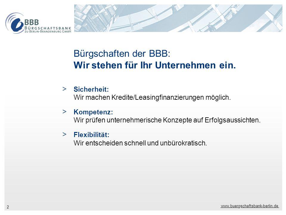 www.buergschaftsbank-berlin.de 2 Bürgschaften der BBB: Wir stehen für Ihr Unternehmen ein. > Sicherheit: Wir machen Kredite/Leasingfinanzierungen mögl