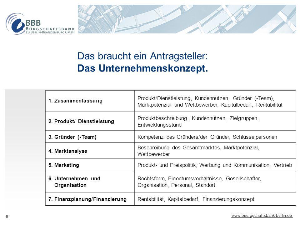 www.buergschaftsbank-berlin.de 6 Das braucht ein Antragsteller: Das Unternehmenskonzept. 1. Zusammenfassung Produkt/Dienstleistung, Kundennutzen, Grün