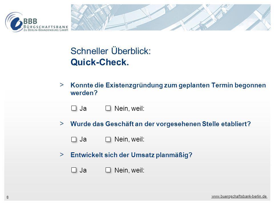 www.buergschaftsbank-berlin.de 8 Schneller Überblick: Quick-Check. > Konnte die Existenzgründung zum geplanten Termin begonnen werden? JaNein, weil: >
