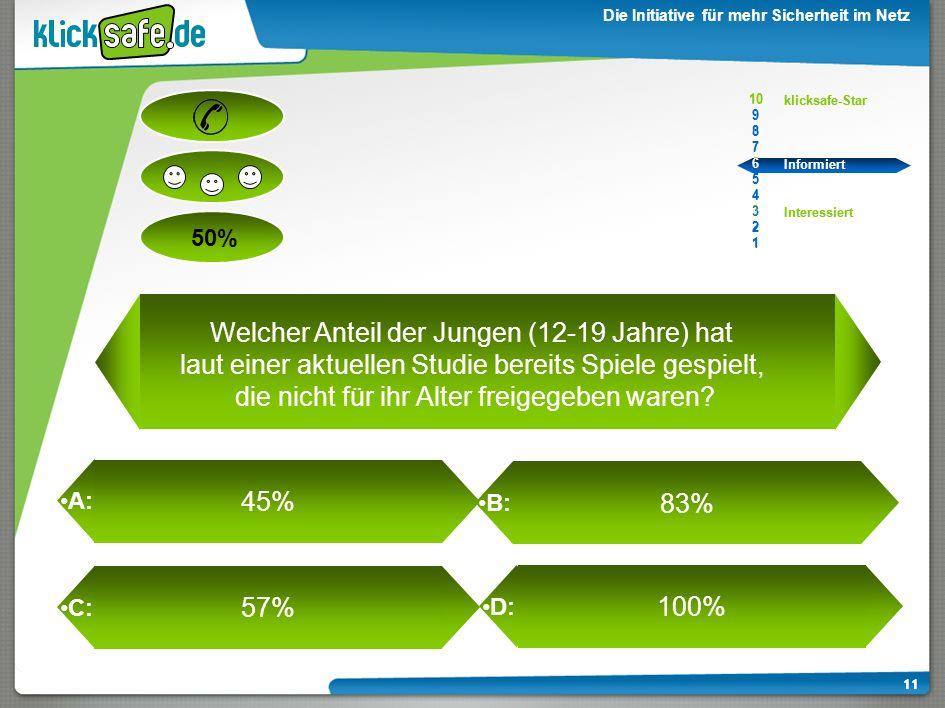 A: B: C: D: 50% klicksafe-Star Informiert Interessiert 10 9 8 7 6 5 4 3 2 1 Die Initiative für mehr Sicherheit im Netz 10 9 8 7 6 5 4 3 2 1 Network-Ga