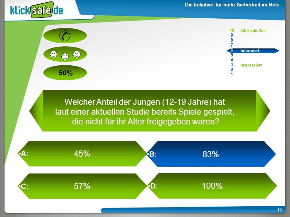 A: B: C: D: 50% klicksafe-Star Informiert Interessiert 10 9 8 7 6 5 4 3 2 1 Die Initiative für mehr Sicherheit im Netz 11 10 9 8 7 6 5 4 3 2 1 klicksa