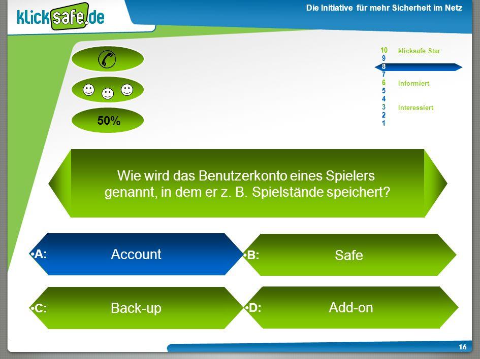 A: B: C: D: 50% klicksafe-Star Informiert Interessiert 10 9 8 7 6 5 4 3 2 1 Die Initiative für mehr Sicherheit im Netz 15 10 9 8 7 6 5 4 3 2 1 15 Acco