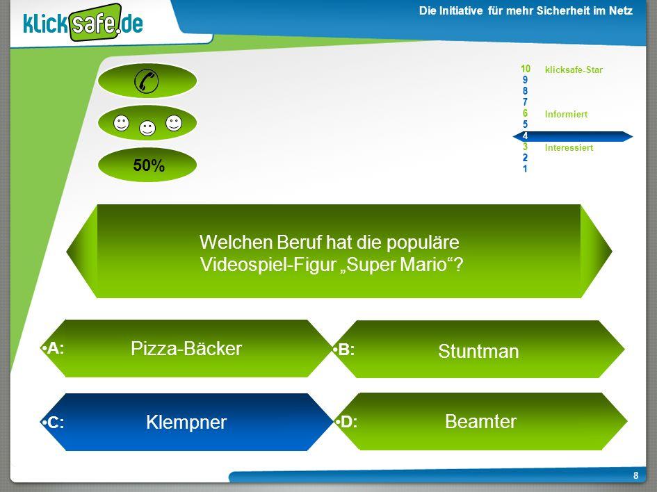 A: B: C: D: 50% klicksafe-Star Informiert Interessiert 10 9 8 7 6 5 4 3 2 1 Die Initiative für mehr Sicherheit im Netz 10 9 8 7 6 5 4 3 2 1 7 Klempner