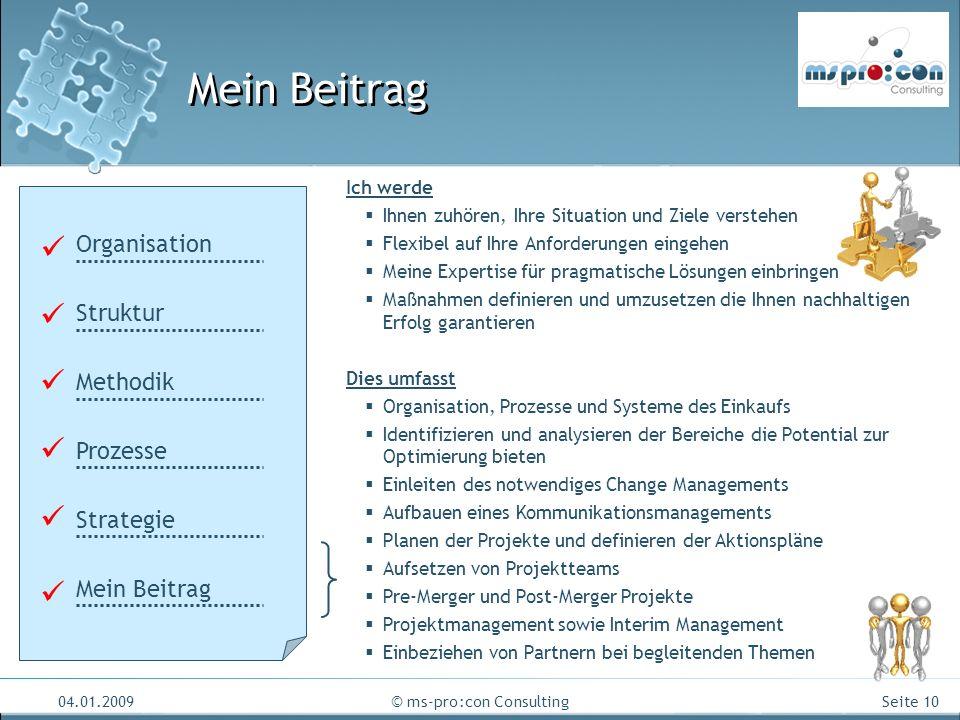Seite 10 04.01.2009© ms-pro:con Consulting Mein Beitrag Organisation Struktur Methodik Prozesse Strategie Mein Beitrag Ich werde Ihnen zuhören, Ihre S