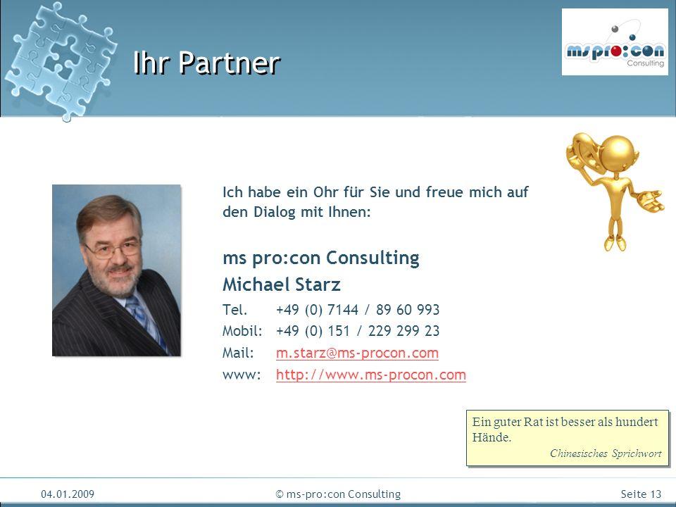 Seite 13 04.01.2009© ms-pro:con Consulting Ihr Partner Ich habe ein Ohr für Sie und freue mich auf den Dialog mit Ihnen: ms pro:con Consulting Michael