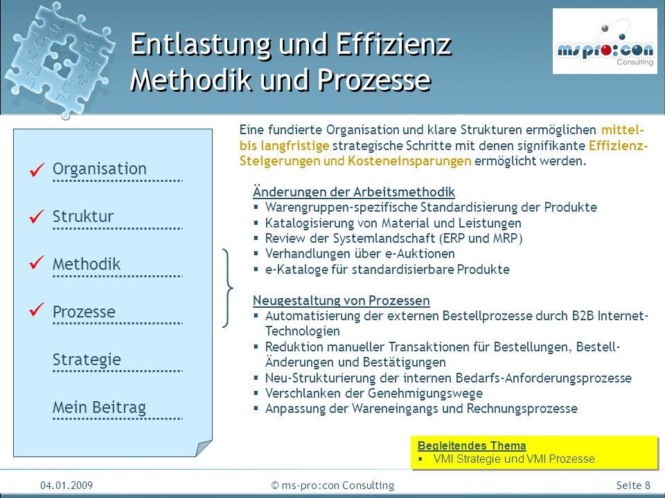 Seite 8 04.01.2009© ms-pro:con Consulting Entlastung und Effizienz Methodik und Prozesse Eine fundierte Organisation und klare Strukturen ermöglichen