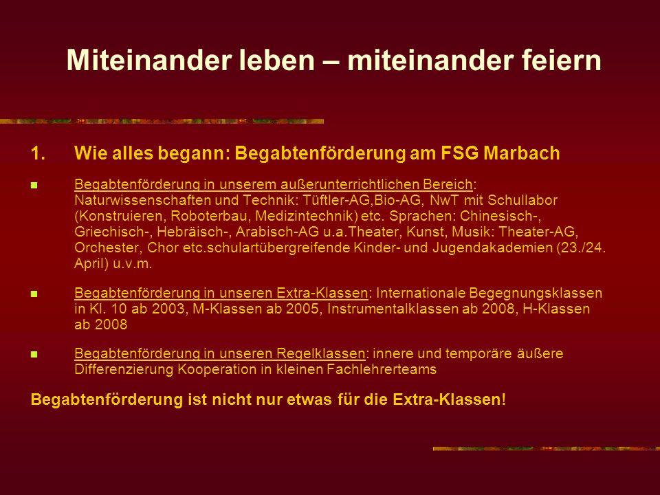 Miteinander leben – miteinander feiern 1. Wie alles begann: Begabtenförderung am FSG Marbach Begabtenförderung in unserem außerunterrichtlichen Bereic