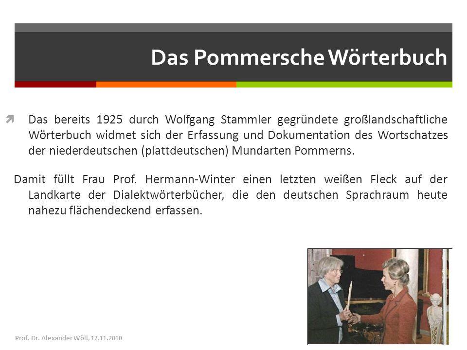 Das Pommersche Wörterbuch Das bereits 1925 durch Wolfgang Stammler gegründete großlandschaftliche Wörterbuch widmet sich der Erfassung und Dokumentati