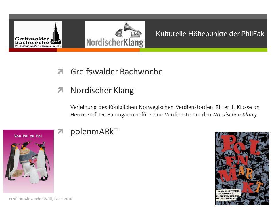 Kulturelle Höhepunkte der PhilFak Greifswalder Bachwoche Nordischer Klang Verleihung des Königlichen Norwegischen Verdienstorden Ritter 1. Klasse an H