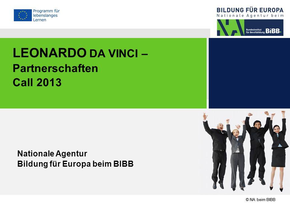 © NA beim BIBB LEONARDO DA VINCI – Partnerschaften Call 2013 Nationale Agentur Bildung für Europa beim BIBB