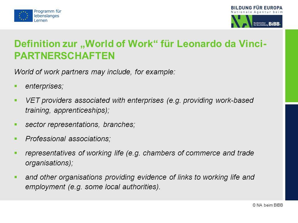 © NA beim BIBB Definition zur World of Work für Leonardo da Vinci- PARTNERSCHAFTEN World of work partners may include, for example: enterprises; VET p