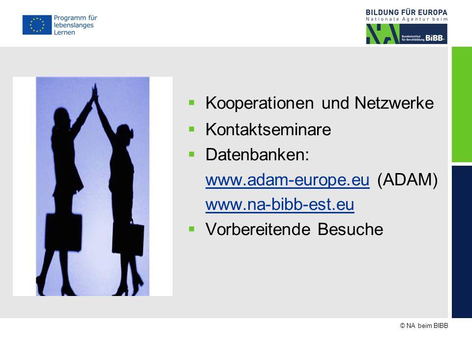 © NA beim BIBB Kooperationen und Netzwerke Kontaktseminare Datenbanken: www.adam-europe.euwww.adam-europe.eu (ADAM) www.na-bibb-est.eu Vorbereitende B