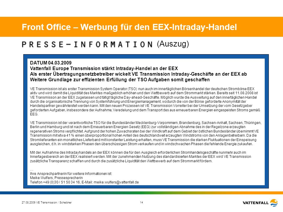 27.08.2009 VE Transmission / Scheibner 14 Front Office – Werbung für den EEX-Intraday-Handel DATUM 04.03.2009 Vattenfall Europe Transmission stärkt In