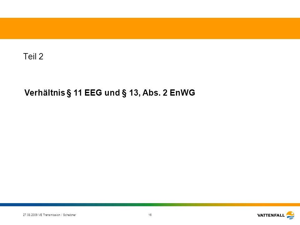 27.08.2009 VE Transmission / Scheibner 17 Sachverhalt EnWG § 13 Abs.