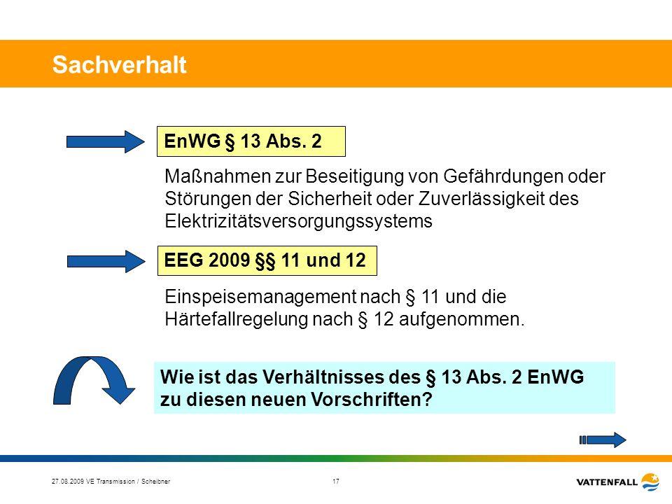27.08.2009 VE Transmission / Scheibner 18 1.Ist nach Erlass des § 11 EEG die Abregelung von WEA nach § 13 Abs.