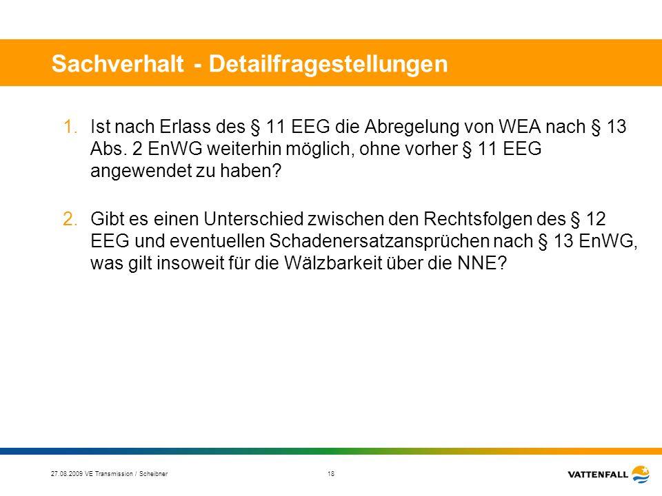 27.08.2009 VE Transmission / Scheibner 19 Ergebnis aus Sicht VE-T 1 Der Aufruf von Maßnahmen nach § 13 Abs.