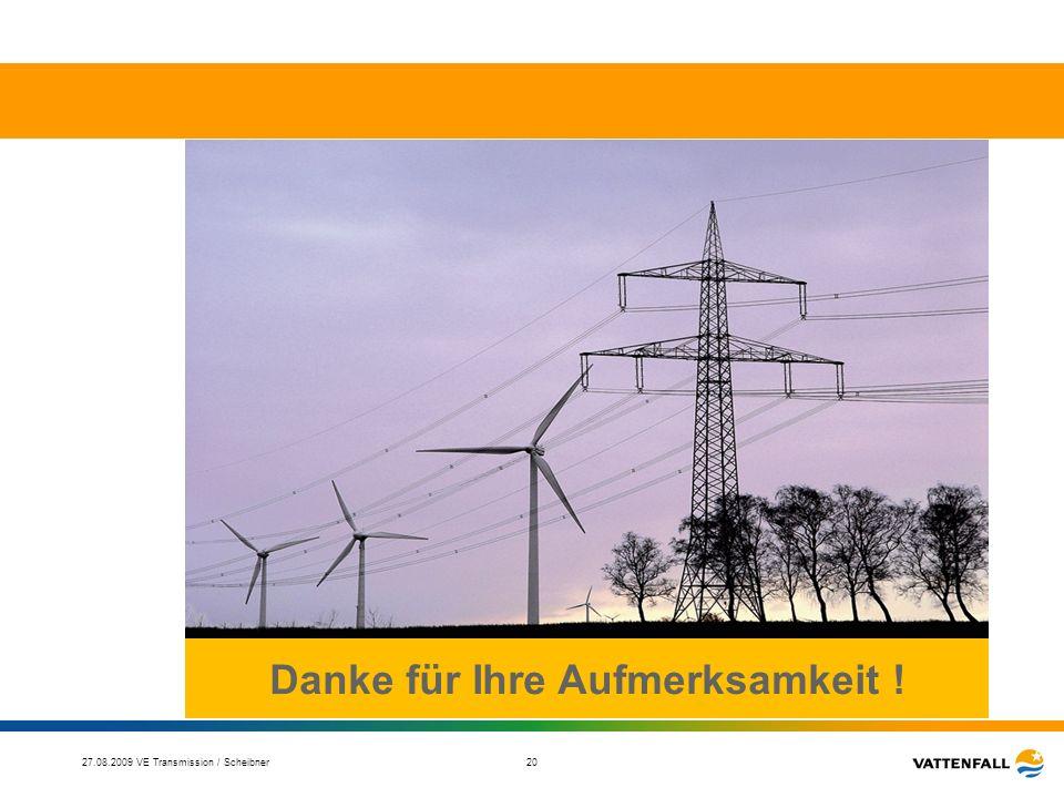 27.08.2009 VE Transmission / Scheibner 20 Danke für Ihre Aufmerksamkeit !