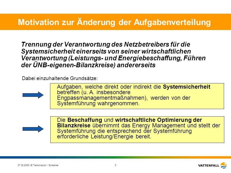 27.08.2009 VE Transmission / Scheibner 4 Aufgabenzuordnung - Netzverluste Mengenbestimmung IST - auf Basis State Estimation durch Systemführung zählwertbasierter Vergleichswerte - aus der Bilanzkreis- abrechnung durch Energy Management.