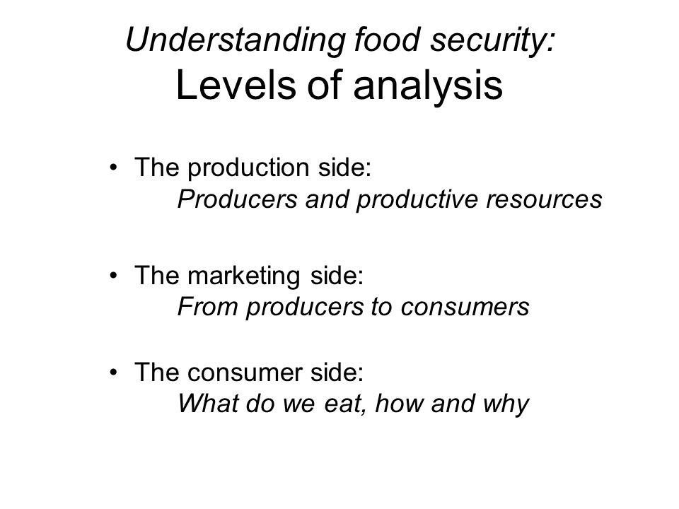 Understanding food security I The production side: Producers and productive resources –Who produces.