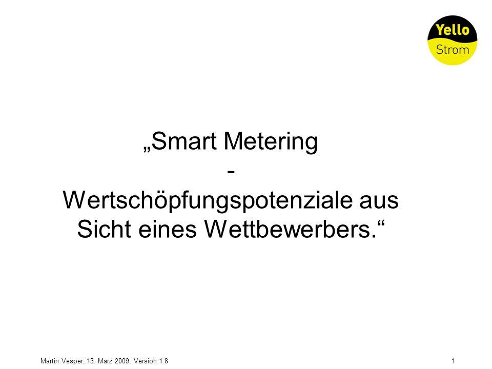 Martin Vesper, 13. März 2009, Version 1.81 Smart Metering - Wertschöpfungspotenziale aus Sicht eines Wettbewerbers.
