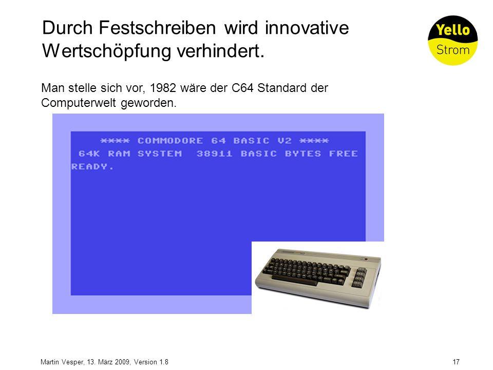 17Martin Vesper, 13. März 2009, Version 1.8 Durch Festschreiben wird innovative Wertschöpfung verhindert. Man stelle sich vor, 1982 wäre der C64 Stand
