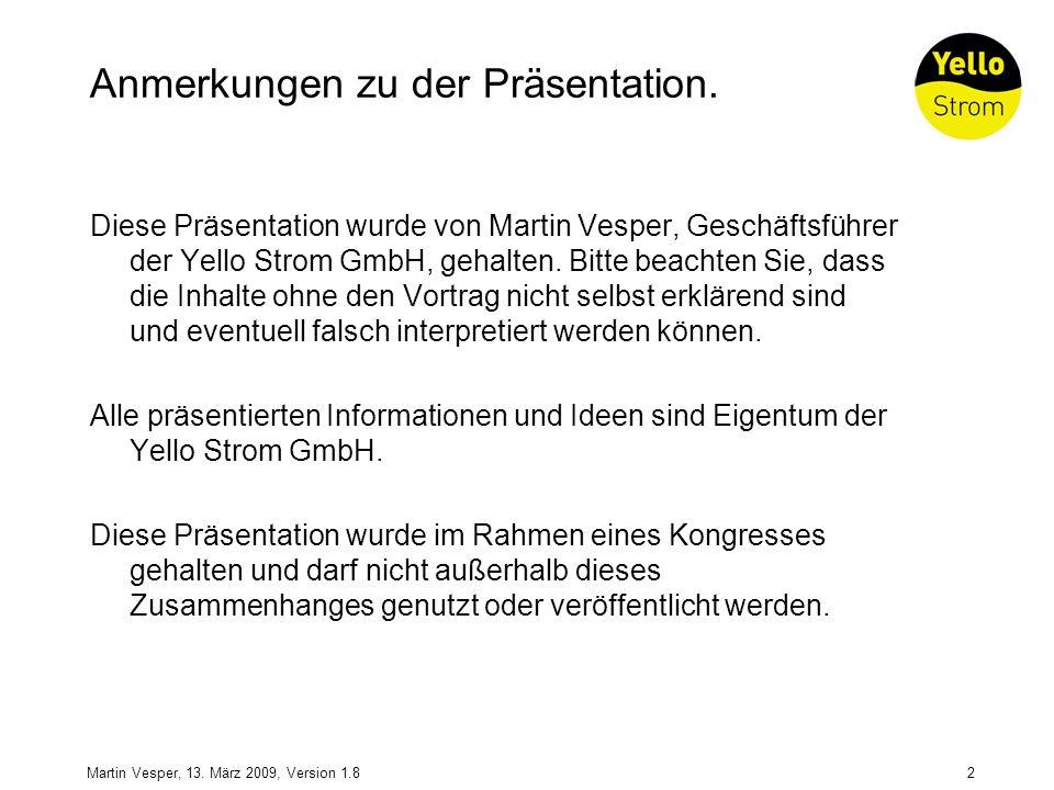 2Martin Vesper, 13. März 2009, Version 1.8 Anmerkungen zu der Präsentation. Diese Präsentation wurde von Martin Vesper, Geschäftsführer der Yello Stro
