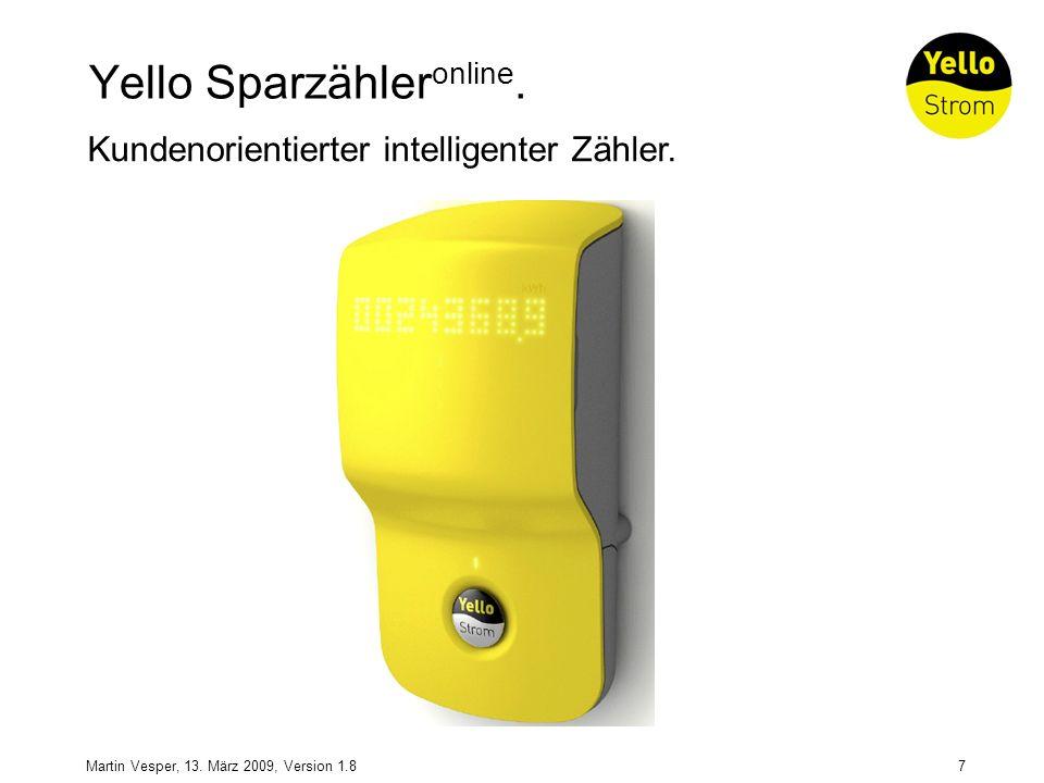 7Martin Vesper, 13. März 2009, Version 1.8 Yello Sparzähler online. Kundenorientierter intelligenter Zähler.