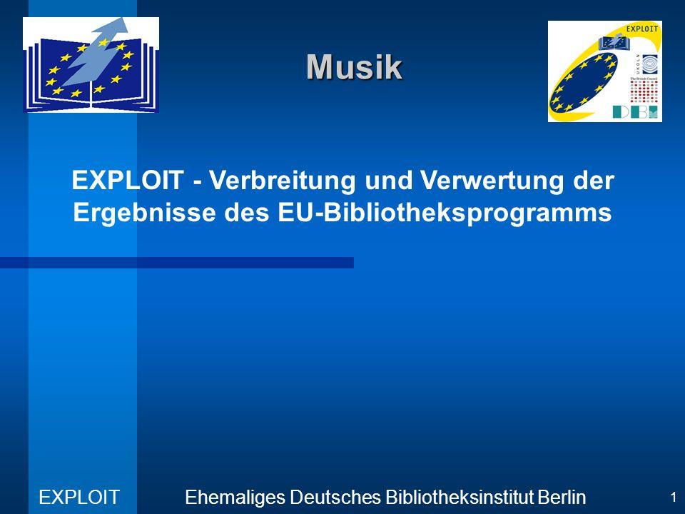 EXPLOIT - Verbreitung und Verwertung der Ergebnisse des EU-Bibliotheksprogramms Ehemaliges Deutsches Bibliotheksinstitut Berlin EXPLOIT 1 Musik