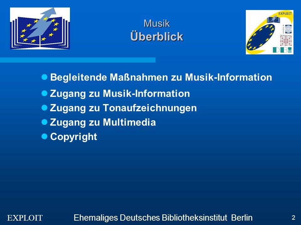 Ehemaliges Deutsches Bibliotheksinstitut Berlin 2 Musik Überblick Begleitende Maßnahmen zu Musik-Information Zugang zu Musik-Information Zugang zu Tonaufzeichnungen Zugang zu Multimedia Copyright