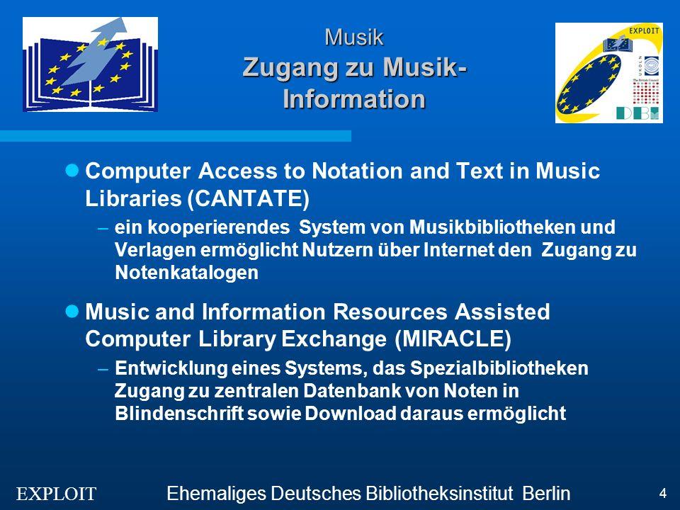 EXPLOIT Ehemaliges Deutsches Bibliotheksinstitut Berlin 4 Musik Zugang zu Musik- Information Computer Access to Notation and Text in Music Libraries (