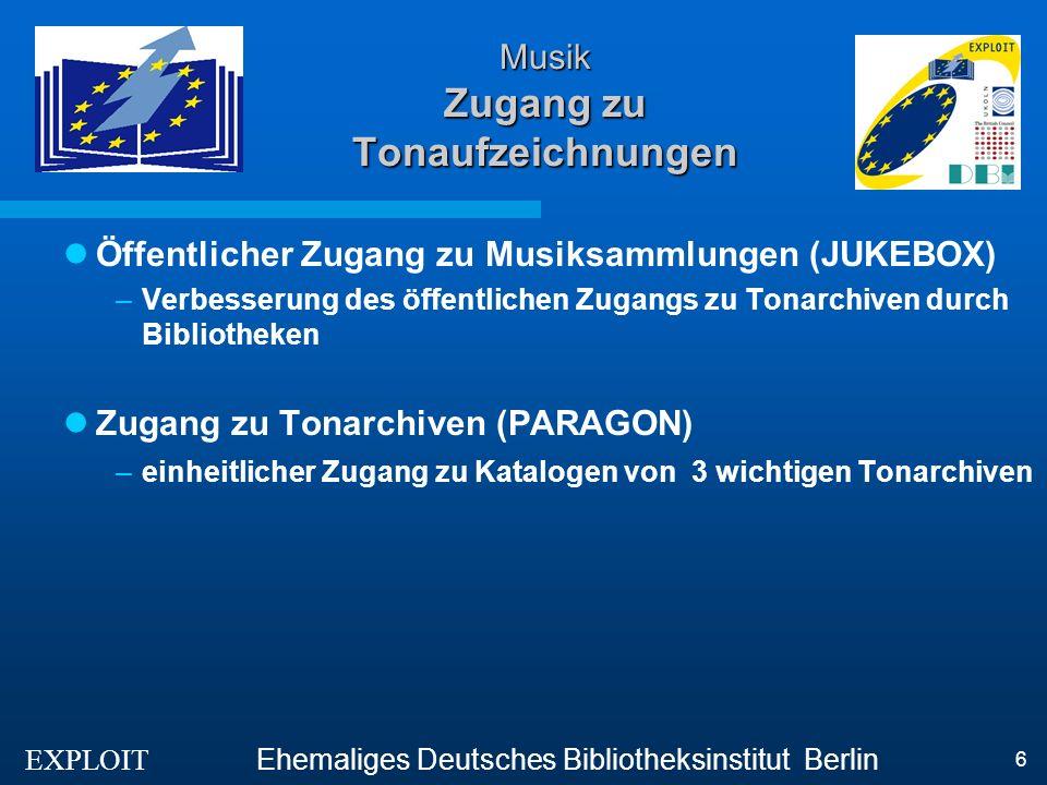 EXPLOIT Ehemaliges Deutsches Bibliotheksinstitut Berlin 6 Musik Zugang zu Tonaufzeichnungen Öffentlicher Zugang zu Musiksammlungen (JUKEBOX) –Verbesserung des öffentlichen Zugangs zu Tonarchiven durch Bibliotheken Zugang zu Tonarchiven (PARAGON) –einheitlicher Zugang zu Katalogen von 3 wichtigen Tonarchiven