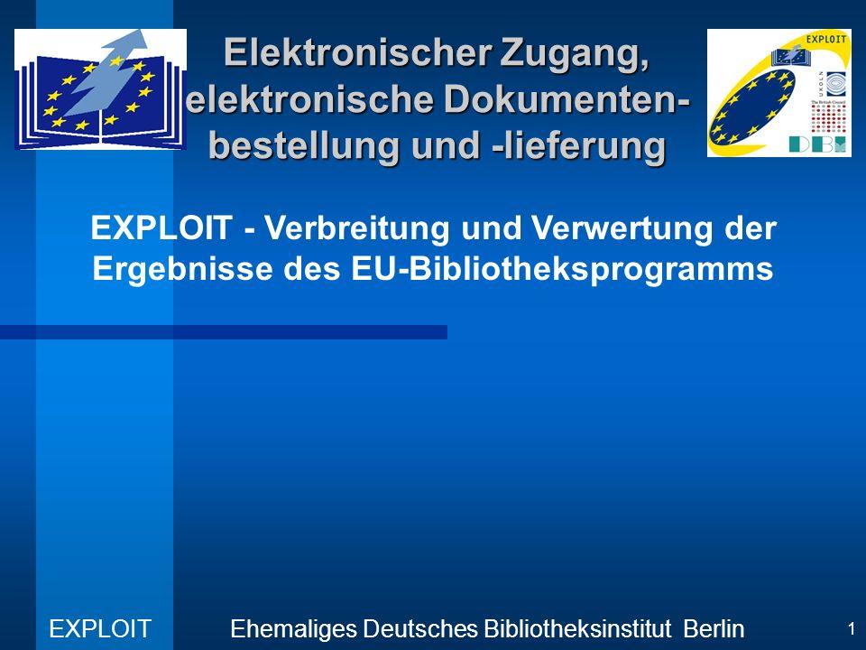 EXPLOIT - Verbreitung und Verwertung der Ergebnisse des EU-Bibliotheksprogramms Ehemaliges Deutsches Bibliotheksinstitut Berlin EXPLOIT 1 Elektronisch