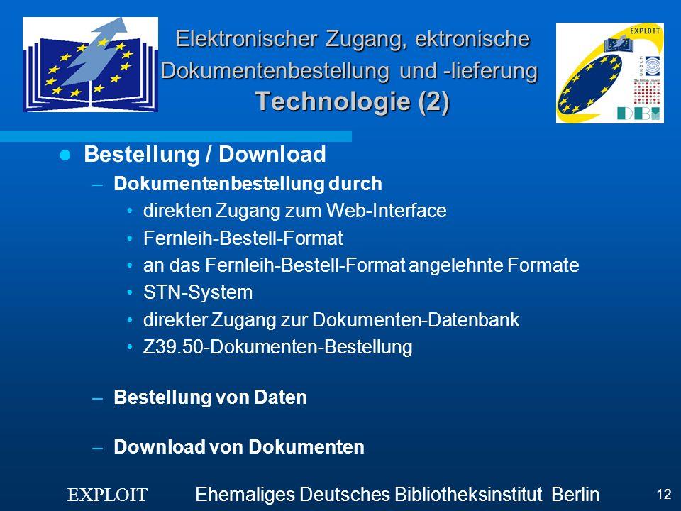 EXPLOIT Ehemaliges Deutsches Bibliotheksinstitut Berlin 12 Elektronischer Zugang, ektronische Dokumentenbestellung und -lieferung Technologie (2) Best