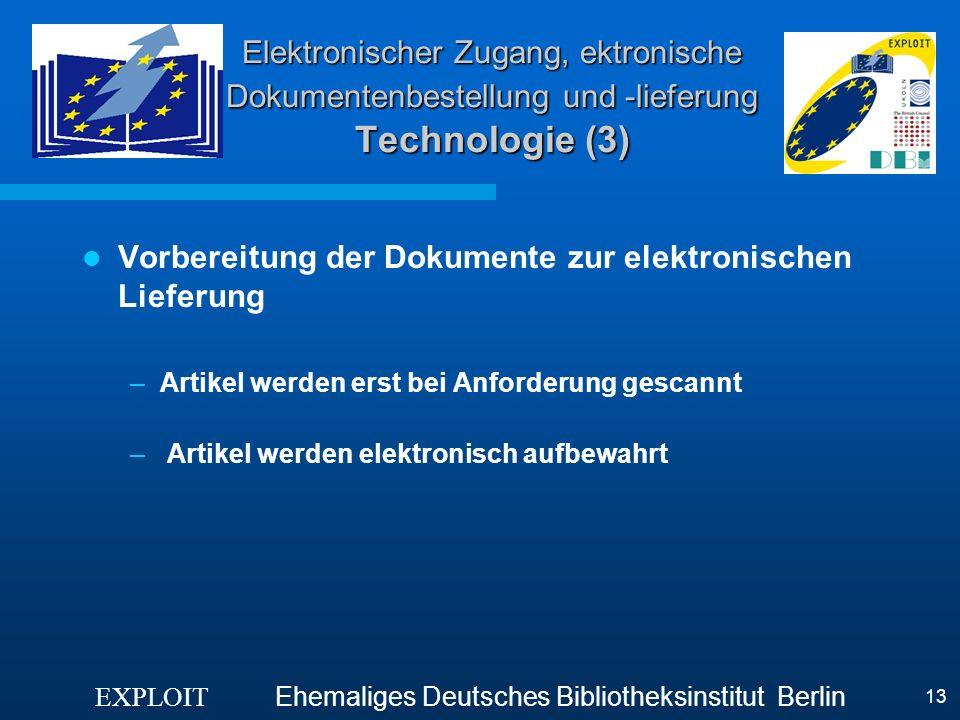 EXPLOIT Ehemaliges Deutsches Bibliotheksinstitut Berlin 13 Elektronischer Zugang, ektronische Dokumentenbestellung und -lieferung Technologie (3) Vorb