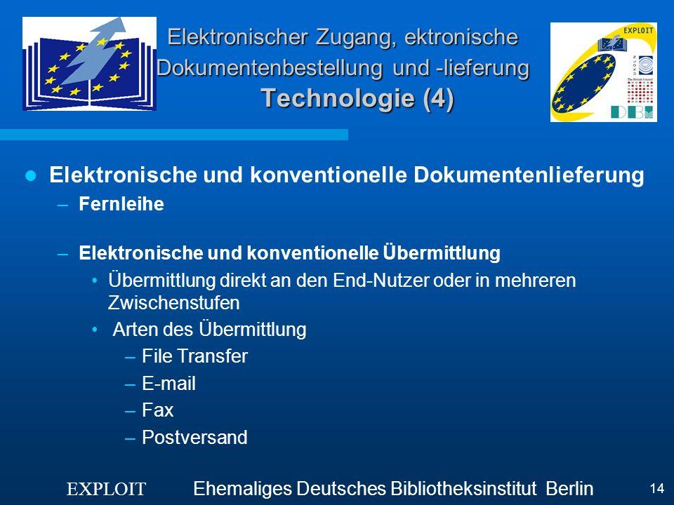 EXPLOIT Ehemaliges Deutsches Bibliotheksinstitut Berlin 14 Elektronischer Zugang, ektronische Dokumentenbestellung und -lieferung Technologie (4) Elek