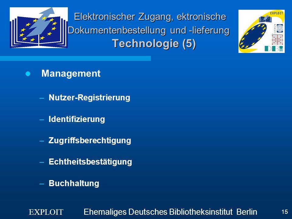 EXPLOIT Ehemaliges Deutsches Bibliotheksinstitut Berlin 15 Elektronischer Zugang, ektronische Dokumentenbestellung und -lieferung Technologie (5) Mana