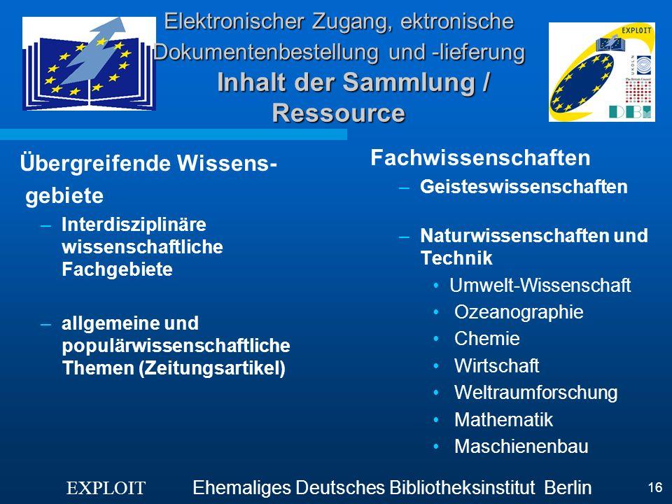 EXPLOIT Ehemaliges Deutsches Bibliotheksinstitut Berlin 16 Elektronischer Zugang, ektronische Dokumentenbestellung und -lieferung Inhalt der Sammlung
