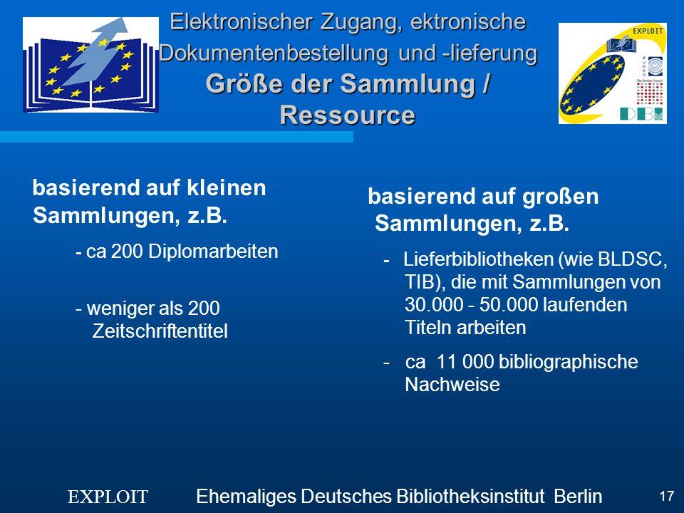 EXPLOIT Ehemaliges Deutsches Bibliotheksinstitut Berlin 17 Elektronischer Zugang, ektronische Dokumentenbestellung und -lieferung Größe der Sammlung /