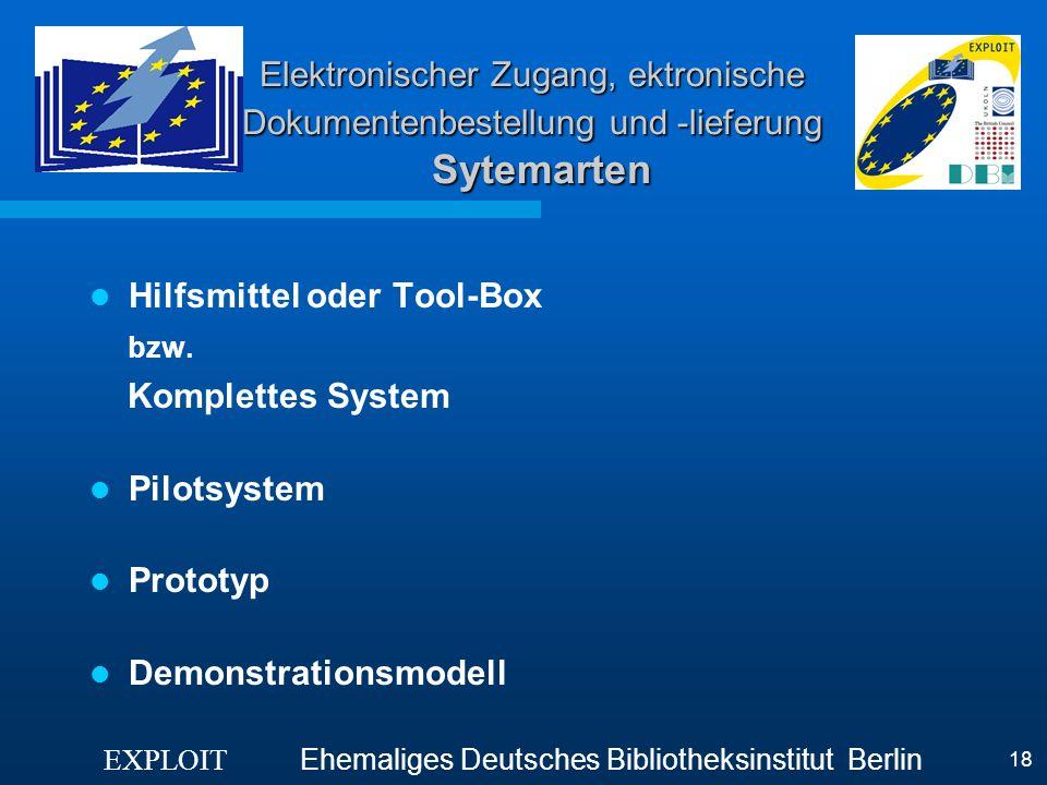 EXPLOIT Ehemaliges Deutsches Bibliotheksinstitut Berlin 18 Elektronischer Zugang, ektronische Dokumentenbestellung und -lieferung Sytemarten Hilfsmitt