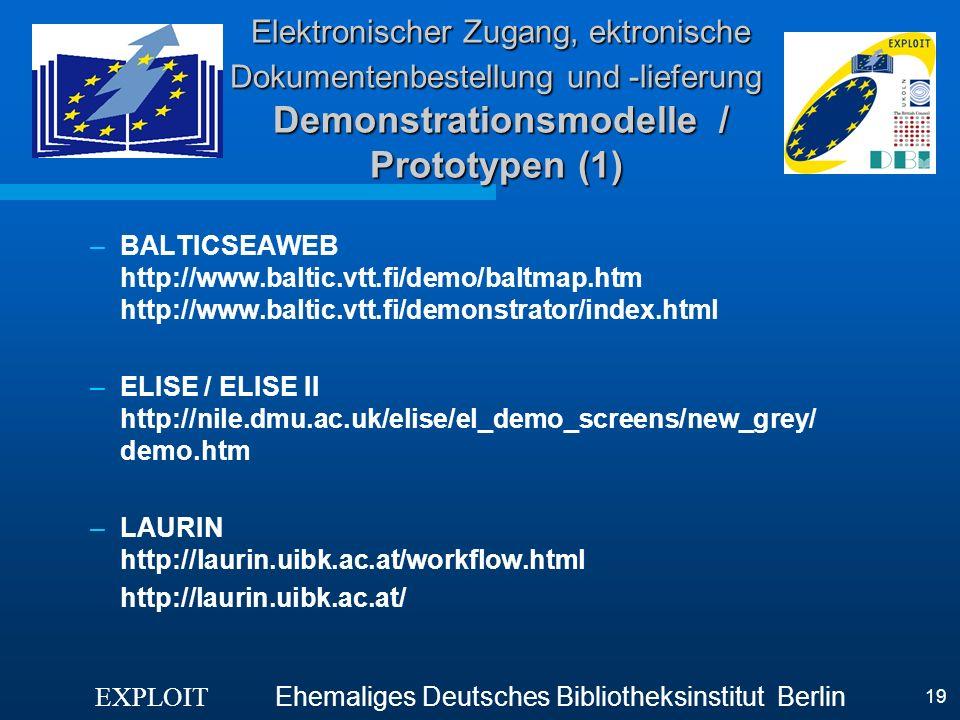 EXPLOIT Ehemaliges Deutsches Bibliotheksinstitut Berlin 19 Elektronischer Zugang, ektronische Dokumentenbestellung und -lieferung Demonstrationsmodell