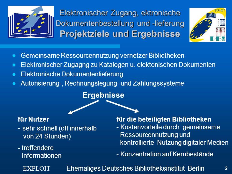 EXPLOIT Ehemaliges Deutsches Bibliotheksinstitut Berlin 2 Elektronischer Zugang, ektronische Dokumentenbestellung und -lieferung Projektziele und Erge