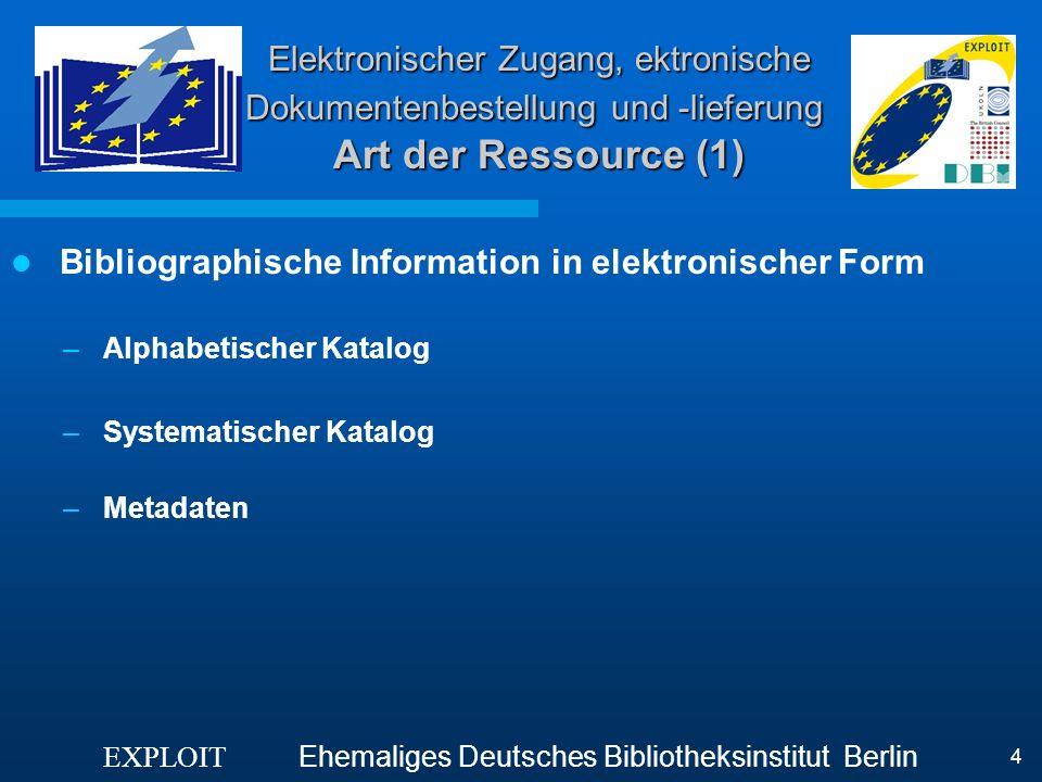 EXPLOIT Ehemaliges Deutsches Bibliotheksinstitut Berlin 4 Elektronischer Zugang, ektronische Dokumentenbestellung und -lieferung Art der Ressource (1)