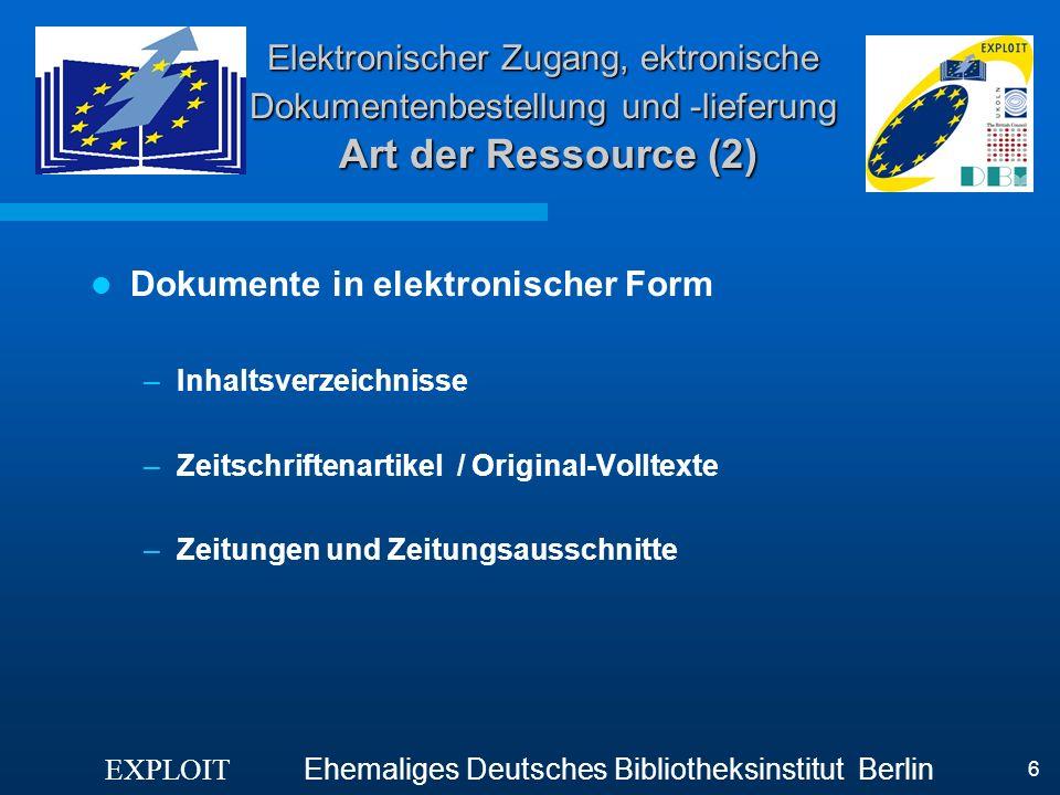 EXPLOIT Ehemaliges Deutsches Bibliotheksinstitut Berlin 6 Elektronischer Zugang, ektronische Dokumentenbestellung und -lieferung Art der Ressource (2)