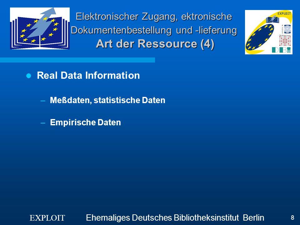 EXPLOIT Ehemaliges Deutsches Bibliotheksinstitut Berlin 8 Elektronischer Zugang, ektronische Dokumentenbestellung und -lieferung Art der Ressource (4)