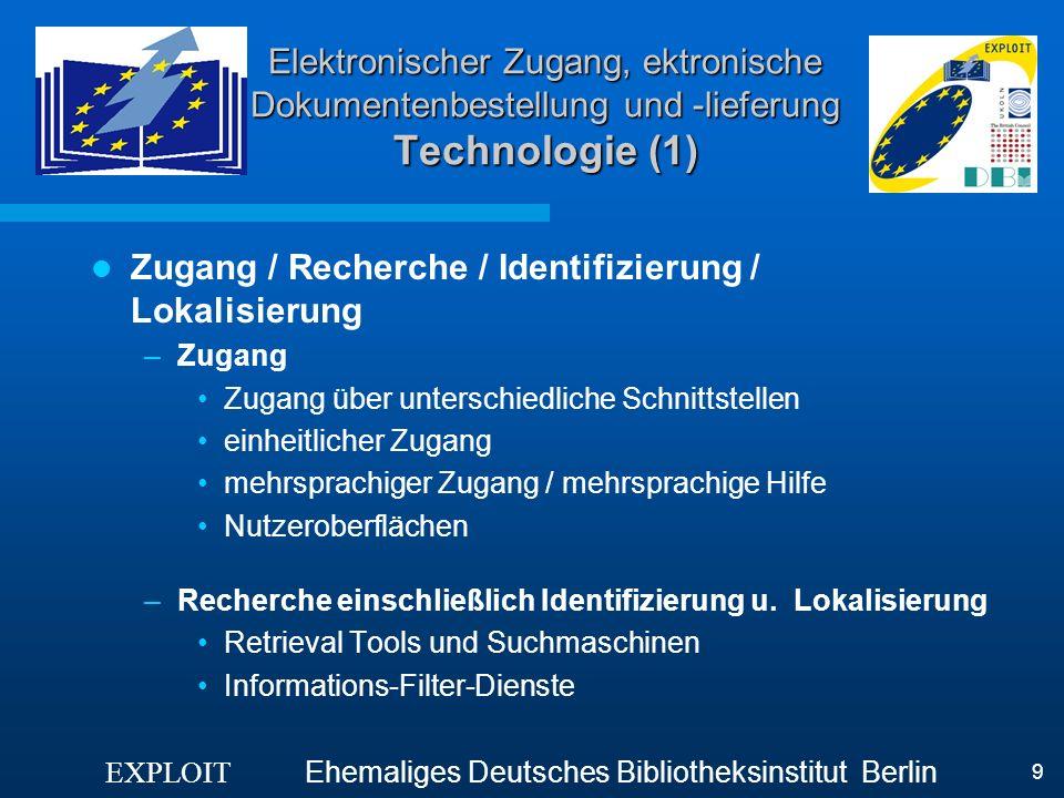 EXPLOIT Ehemaliges Deutsches Bibliotheksinstitut Berlin 9 Elektronischer Zugang, ektronische Dokumentenbestellung und -lieferung Technologie (1) Zugan