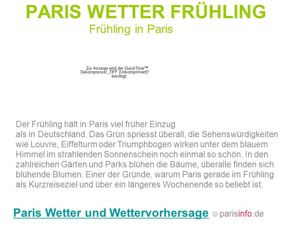 PARIS WETTER FRÜHLING Frühling in Paris Der Frühling hält in Paris viel früher Einzug als in Deutschland. Das Grün spriesst überall, die Sehenswürdigk