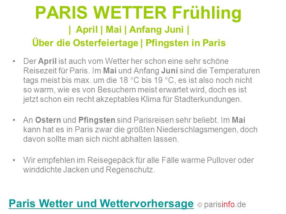 PARIS WETTER Frühling Der April ist auch vom Wetter her schon eine sehr schöne Reisezeit für Paris. Im Mai und Anfang Juni sind die Temperaturen tags