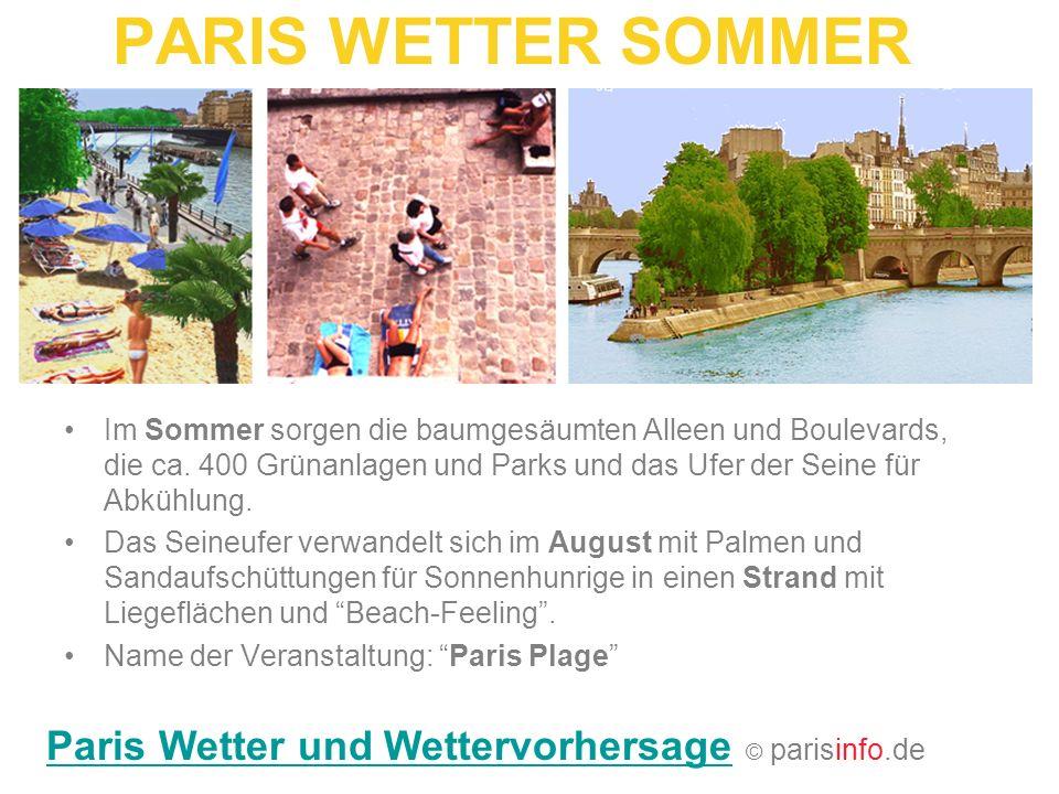 PARIS WETTER SOMMER Im Sommer sorgen die baumgesäumten Alleen und Boulevards, die ca. 400 Grünanlagen und Parks und das Ufer der Seine für Abkühlung.